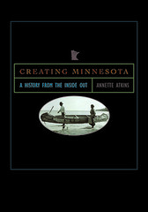 Creating Minnesota by Annette Atkins