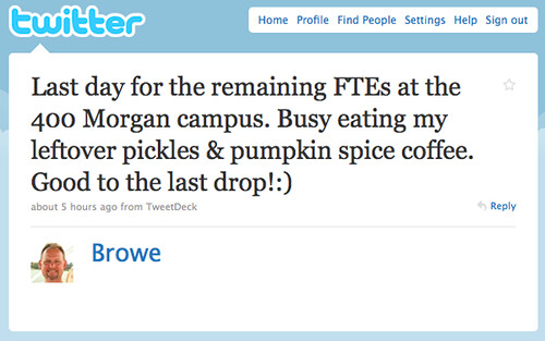 Last day for the remaining FTEs at the 400 Morgan campus. Busy eating my leftover pickles and pumpkin spice coffee. Good to the last drop!
