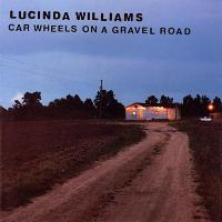 LUCINDA WILLIAMS - CAR WHEELS ON A GRAVEL ROAD (1998)