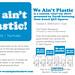 We ain't plastic!