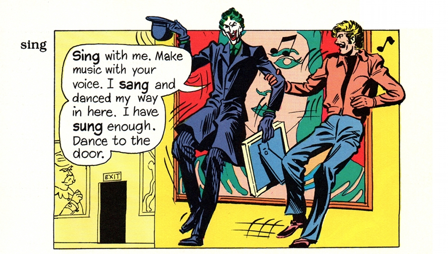 (Joker: 'SING with me. Make music with your voice. I SANG and danced my way in here. I have SUNG enough. Dance to the door.')
