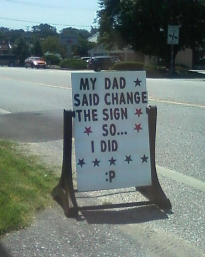 My Dad said change the sign so...I did :P