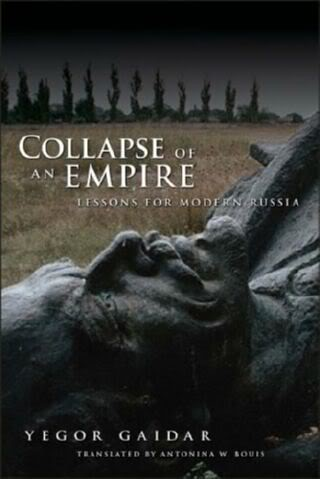 Yegor Gaidar - Collapse of an Empire: Lessons for Modern Russia