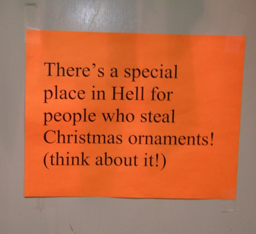 There's a special place in Hell for people who steal Christmas ornaments! (think about it!)