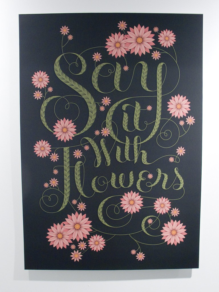 Jessica Hische Say It With Flowers, 2009 Client: Personal, for Go Font Urself Show