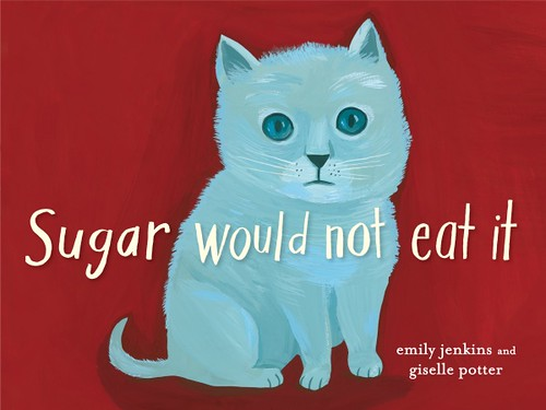 Review of the Day: Sugar Would Not Eat It by Emily Jenkins