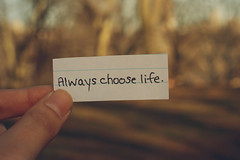 Always choose life. (dimplyemily) Tags: