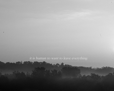 it is human to want to leave everything