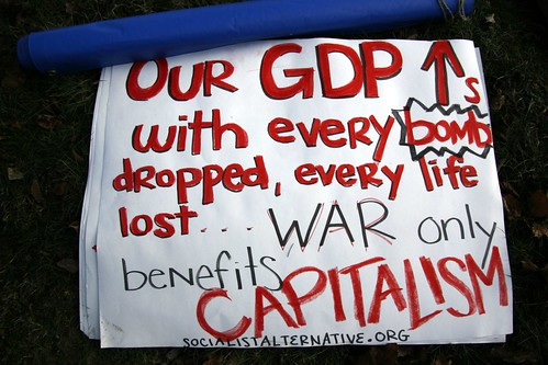The GDP of the USA goes up with every bomb dropped, every life lost. People Profit from War. War is bad business.