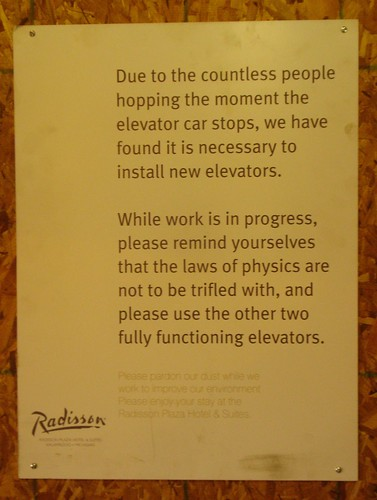 Due to the countless people hopping the moment the elevator car stops, we have found it is necessary to install new elevators.  While work is in progress, please remind yourselves that the laws of physics are not to be trifled with, and please use the other two fully functioning elevators.