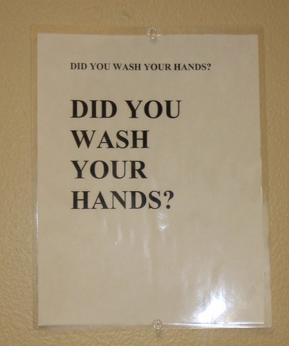 Did you wash your hands? DID YOU WASH YOUR HANDS?