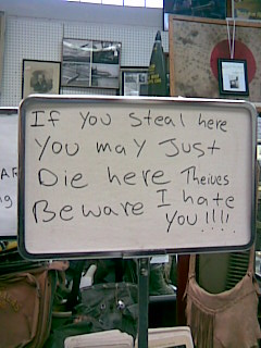 If you steal here you may just die here theives [sic] beware I hate you!!!!