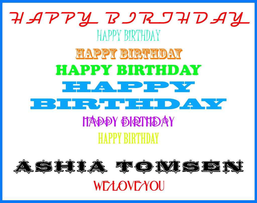 HAPPY BIRTHDAY ASHIA TOMSEN