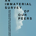 an immaterial survey of our peers