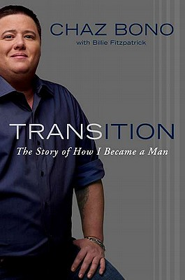 "Cover photo of Transition by Chaz Bono. Cover is silver with a big photo of Chaz, a large man with short brown hair wearing a button-down dark blue shirt, smiling. The top of the cover reads ""CHAZ BONO with Billie Fitzpatrick"", also in dark blue, and the book title, ""TRANSITION"", appears halfway down the cover, half-silver, half-blue. The subtitle ""The Story of How I Became a Man"" is just below the title in small white italics. Image via indiebound."