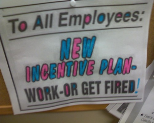 To All Employees: NEW INCENTIVE PLAN - WORK - OR GET FIRED!
