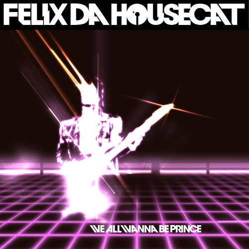 We-All-Wanna-Be-Prince-(Single)-by-Felix-Da-Housecat_RZOWqAOObHEx_full