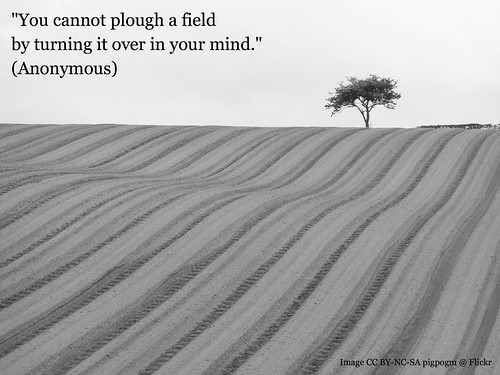 You cannot plough a field...