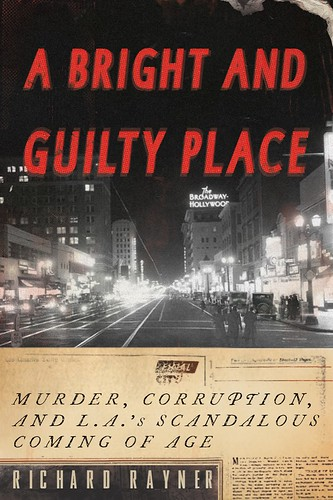 Richard Rayner A Bright and Guilty Place