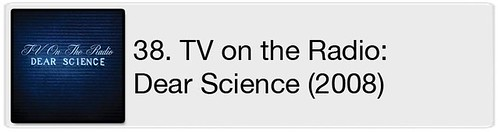 38. TV on the Radio - Dear Science (2008)