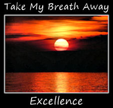 Take My breath away Excellence!
