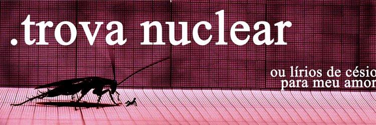 trova nuclear ou lírios de césio para meu amor