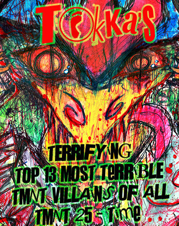 """Tokka's Terrifying 'TOP 13 ' Most Terrible TMNT Villains of all TMNT 25 TIME "" prt. 1"