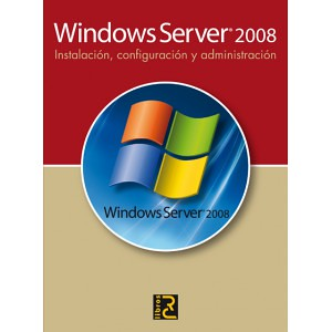 WINDOWS SERVER 2008. Instalación, configuración y administración