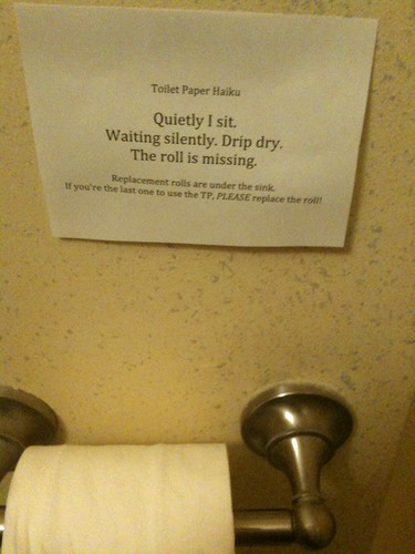 Toilet Paper Haiku: Quietly I sit. Waiting silently. Drip dry. The roll is missing.