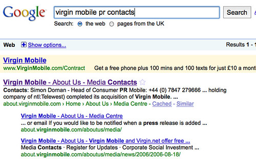 Virgin Mobile - About Us - Media Contacts Contacts: Simon Dornan - Head of Consumer PR Mobile: +44 (0) 7847 279666 ... holding company of ntl:Telewest) completed its acquisition of Virgin Mobile. ... about.virginmobile.com › Home › About Us › Media Centre - Cached - Similar Virgin Mobile - About Us - Media Centre ... or email If you would like to be notified when a press release is added ... about.virginmobile.com/aboutus/media/ Virgin Mobile - About Us - Virgin Mobile and Virgin.net offer free ... Media Contacts · Register for Updates · Corporate Social Investment ... about.virginmobile.com/aboutus/media/news/2006/2006-08-18/