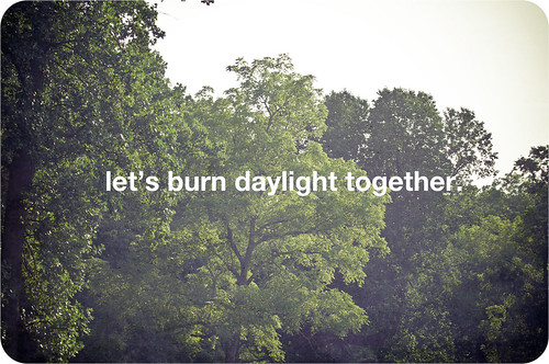 let's burn daylight together. / Victor Huckabee