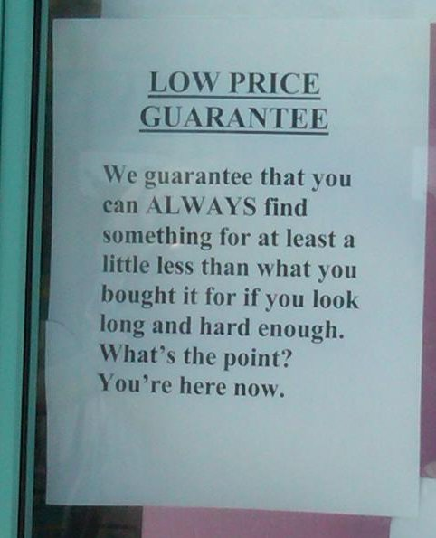 LOW PRICE GUARANTEE  We guarantee that you can ALWAYS find something for at least a little less than what you bought it for if you look long and hard enough. What's the point? You're here now.