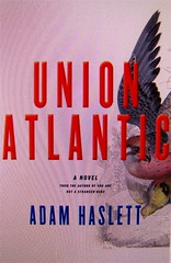 Adam Haslett, Union Atlantic, via web (part.)