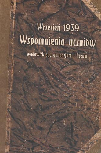 Wrzesień 1939. Wspomnienia uczniów wadowickiego gimnazjum i liceum