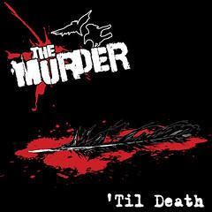 The Murder - 'Til Death