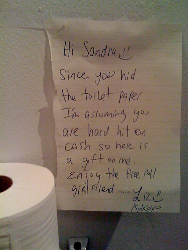 Hi Sandra :) Since you hid the toilet paper I'm assuming you are hard hit on cash so here is a gift on me. Enjoy the free roll girl friend....  Liz :) xoxoxo