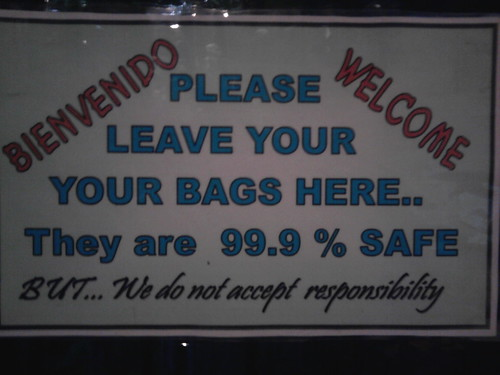 BIENVENIDO WELCOME Please leave your your bags here.. They are 99.9% safe BUT... We do not accept responsibility
