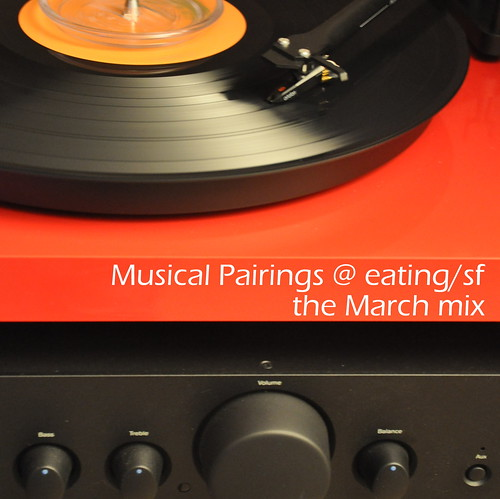 4425932057 f3fa66a3ff Musical Pairings @ eating/sf: the March mixtape
