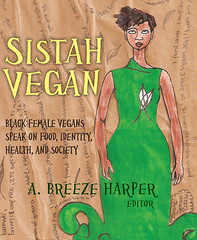Sistah Vegan, edited by Breeze Harper (2010, Lantern Books)