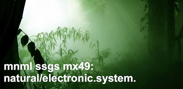 mnml ssgs mx49: natural/electronic.system. (Image hosted at FlickR)