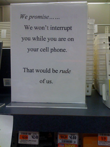 We promise...we won't interrupt you while you are on the phone. That would be rude of us.