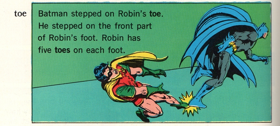 (Batman stepped on Robin's TOE. He stepped on the front part of Robin's foot. Robin has five TOES on each foot.)
