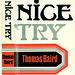 Nice Try by Thomas Baird