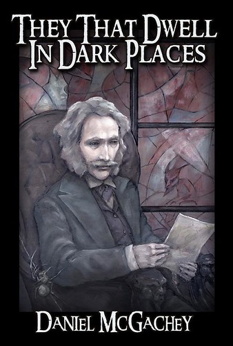 They That Dwell in Dark Places by Daniel McGachey