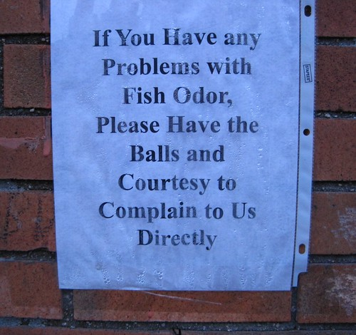 If You Have any Problems with Fish Odor, Please Have the Balls and Courtesy to Complain to Us Directly