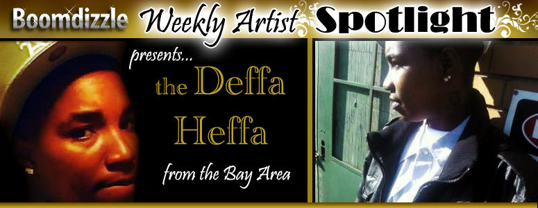 Boomdizzle Weekly Artist Spotlight presents the Deffa Heffa from the Bay Area