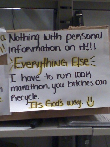 Nothing with personal information on it! Everything else! I have to run 100k marathon, you bitches can recycle. It's God's Way. :)
