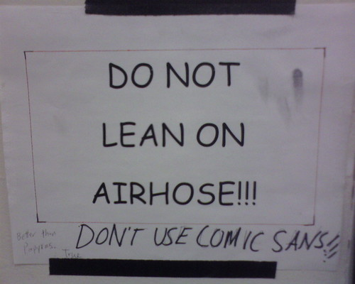 DO NOT LEAN ON AIRHOSE!!! DON'T USE COMIC SANS!!! Better than Papyrus. True