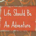 LifeShouldBeAnAdventure