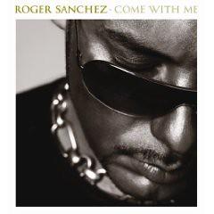 """Roger Sanchez """"Come With Me"""""""